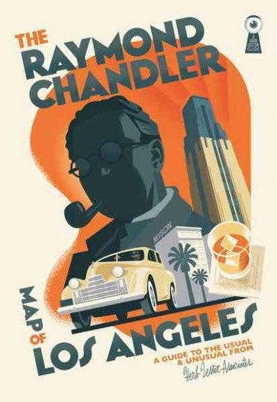Raymond Chandler Map of Los Angeles : A Guide to the Usual and Unusual