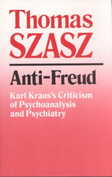 Anti-Freud : Karl Kraus's Criticism of Psychoanalysis and Psychiatry