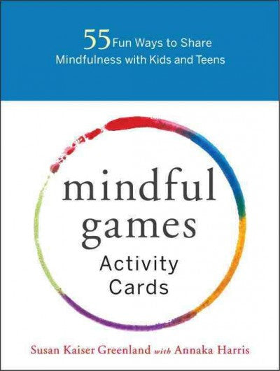 Mindful Games Activity Cards : 55 Fun Ways to Share Mindfulness With Kids and Teens
