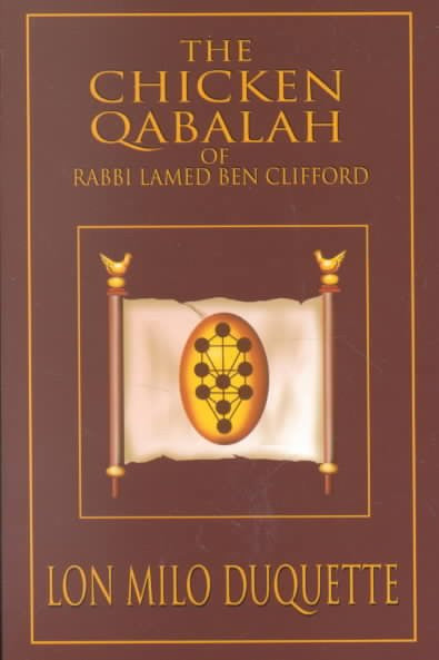 Chicken Qabalah of Rabbi Lamed Ben Clifford : Dilettante's Guide to What You Do and Do Not Know to Become a Qabalist