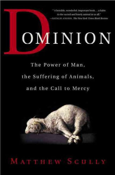 Dominion : The Power of Man, the Suffering of Animals, and the Call to Mercy