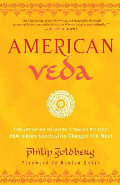 American Veda : From Emerson and the Beatles to Yoga and Meditation - How Indian Spirituality Changed the West