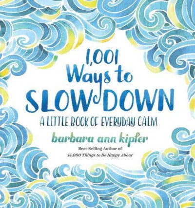 1,001 Ways to Slow Down : A Little Book of Everyday Calm