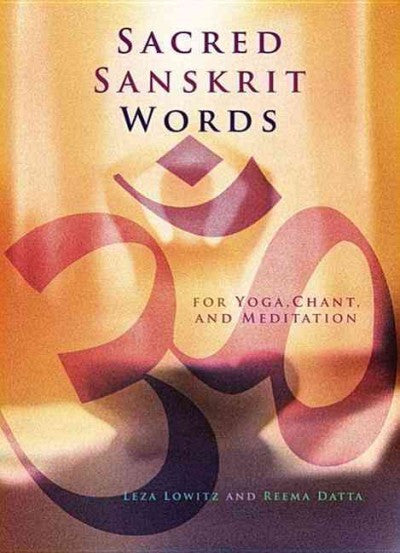 Sacred Sanskrit Words : For Yoga, Chant, And Meditation