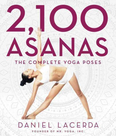 2,100 Asanas : The Complete Yoga Poses