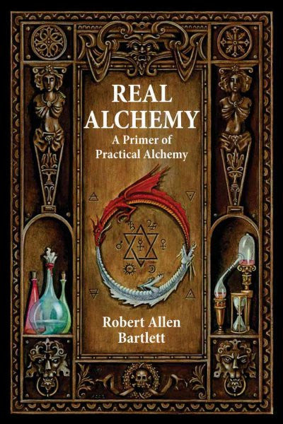 Real Alchemy : A Primer of Practical Alchemy