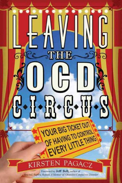 Leaving the OCD Circus : Your Big Ticket Out of Having to Control Every Little Thing