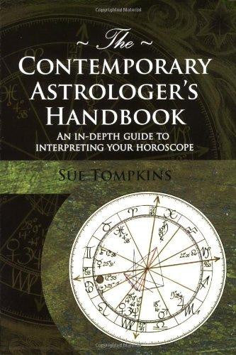 Contemporary Astrologer's Handbook : An In-depth Guide to Interpreting Your Horoscope