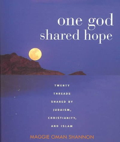One God, Shared Hope : Twenty Threads Shared by Judaism, Christianity, and Islam