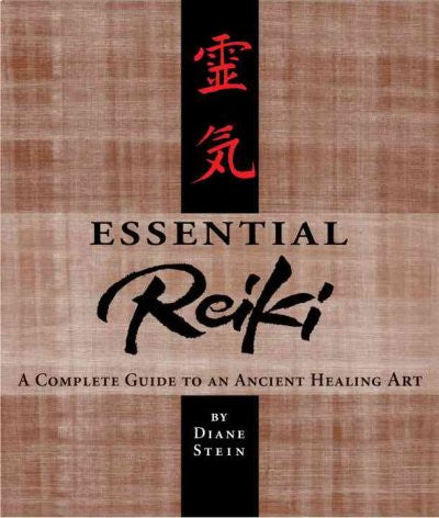 Essential Reiki : A Complete Guide to an Ancient Healing Art