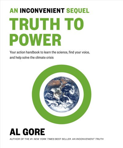 Inconvenient Sequel : Truth to Power: Your Action Handbook to Learn the Science, Find Your Voice, and Help Solve the Climate Crisis