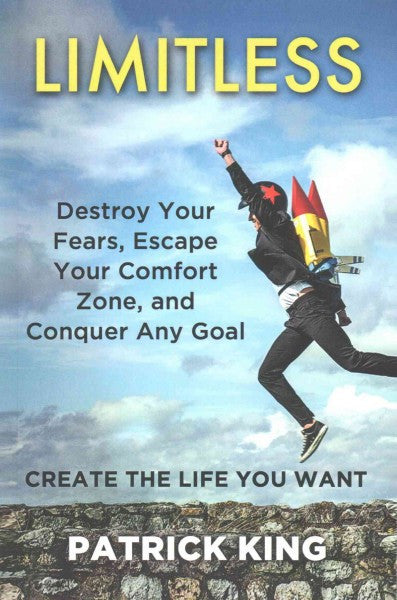 Limitless : Destroy Your Fears, Escape Your Comfort Zone, and Conquer Any Goal: Create the Life You Want