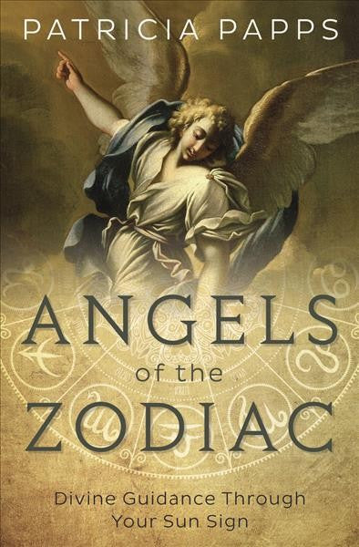 Angels of the Zodiac : Divine Guidance Through Your Sun Sign
