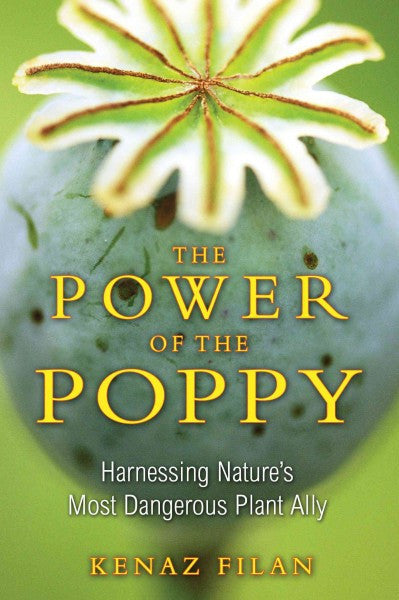 Power of the Poppy : Harnessing Nature's Most Dangerous Plant Ally