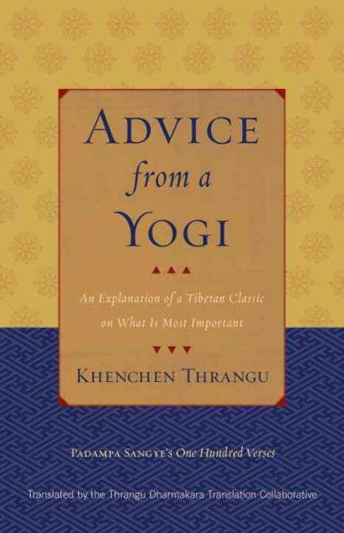 Advice from a Yogi : An Explanation of a Tibetan Classic on What Is Most Important