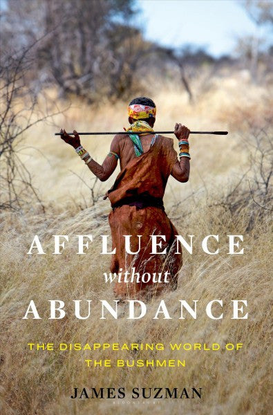 Affluence Without Abundance : The Disappearing World of the Bushmen