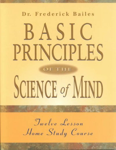 Basic Principles Of The Science Of Minds : 12 Lesson Home Study Course