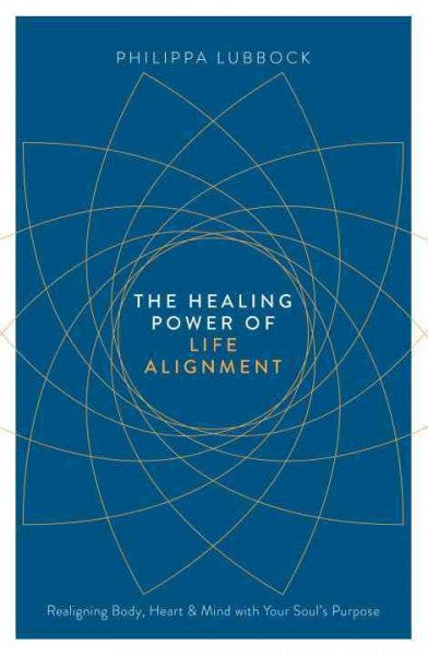 Healing Power of Life Alignment : Realigning Body, Heart and Mind With Your Soul's Purpose
