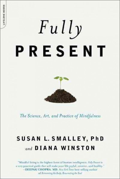 Fully Present : The Science, Art and Practice of Mindfulness