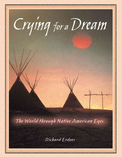 Crying for a Dream : The World Through Native American Eyes