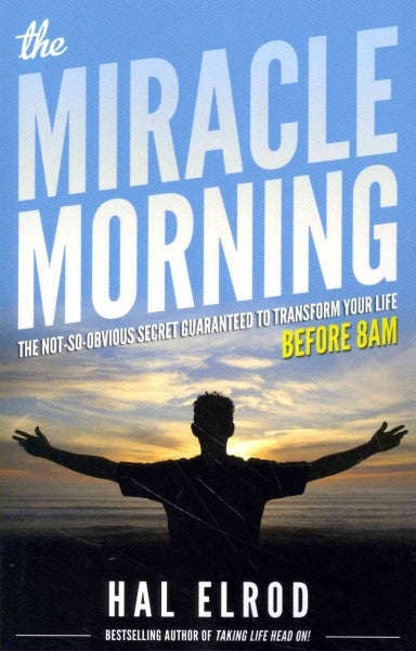 Miracle Morning : The Not-So-Obvious Secret Guaranteed to Transform Your Life Before 8AM