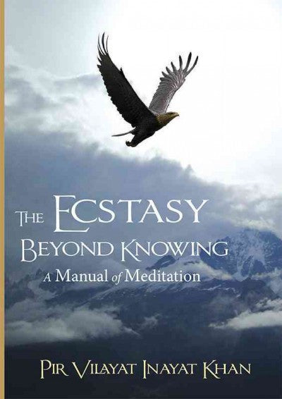 Ecstasy Beyond Knowing : A Manual of Meditation