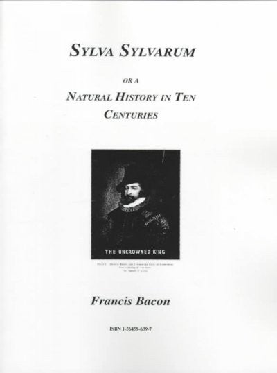 Sylva Sylvarum : Or a Natural History in Ten Centuries