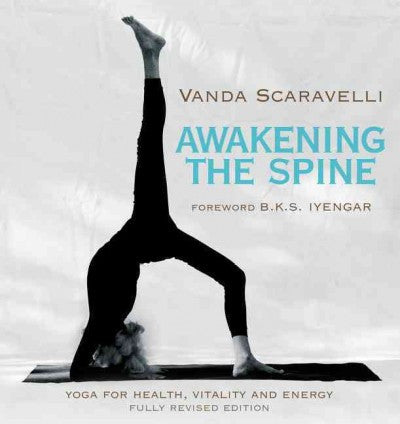 Awakening the Spine : Yoga for Health, Vitality and Energy