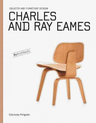 Charles and Ray Eames : Objects and Furniture Design by Architects