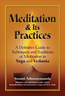 Meditation & Its Practices : A Definitive Guide To Techniques And Traditions Of Meditation In Yoga And Vedanta