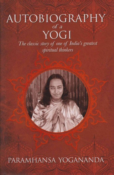 Autobiography of a Yogi : The Classic Story of One of India's Greatest Spiritual Thinkers