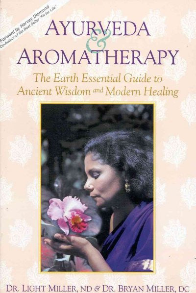 Ayurveda & Aromatherapy : The Earth Essential Guide to Ancient Wisdom & Modern Healing