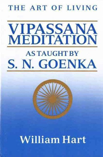 Art of Living : Vipassana Meditation as Taught by S. N. Goenka