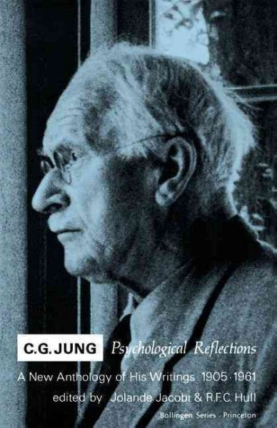 C.G. Jung : Psychological Reflections; A New Anthology of His Writings, 1905-1961