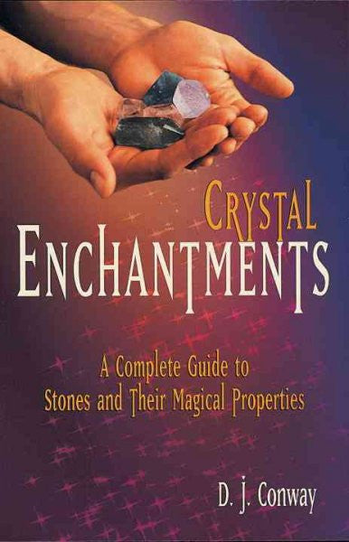 Crystal Enchantments : A Complete Guide to Stones and Their Magical Properties