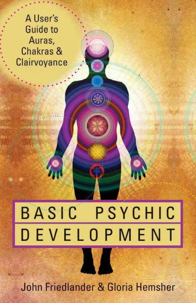 Basic Psychic Development : A User's Guide to Auras, Chakras & Clairvoyance