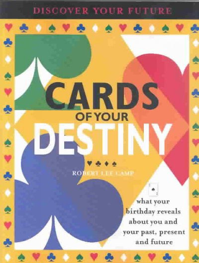 Cards of Your Destiny : What Your Birthday Reveals About You and Your Past, Present and Future