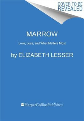 Marrow : Love, Loss, and What Matters Most
