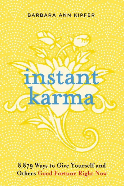 Instant Karma : 8,879 Ways to Give Yourself and Others Good Fortune Right Now