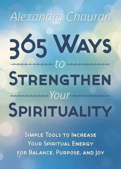 365 Ways to Strengthen Your Spirituality : Simple Ways to Connect With the Divine