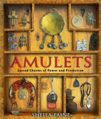 Amulets : Sacred Charms Of Power And Protection
