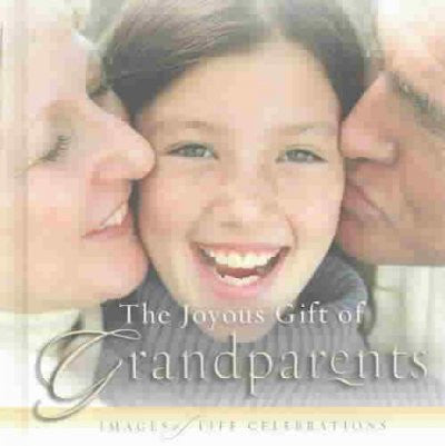Joyous Gift of Grandparents : Images of Life Celebrations