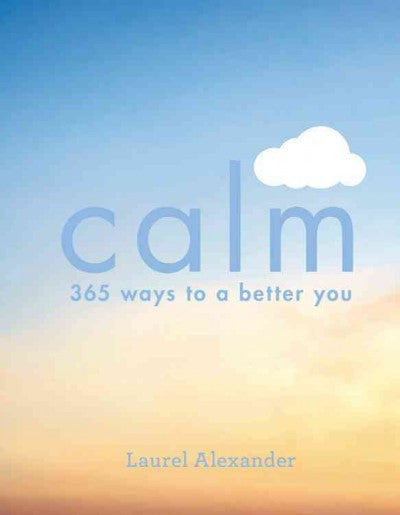 Calm : 365 Ways to a Better You