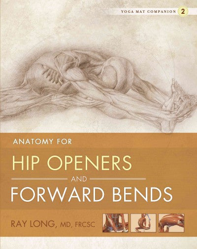 Yoga Mat Companion 2 : Anatomy for Hip Openers and Forward Bends