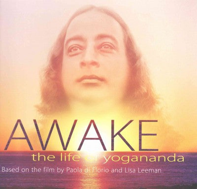 Awake : The Life of Yogananda: Based on the Film by Paolo Di Florio and Lisa Leeman