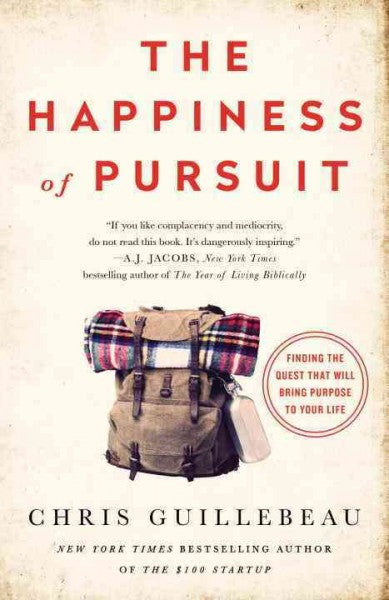 Happiness of Pursuit : Finding the Quest That Will Bring Purpose to Your Life