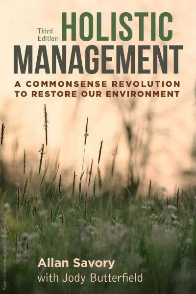 Holistic Management : A Commonsense Revolution to Restore Our Environment