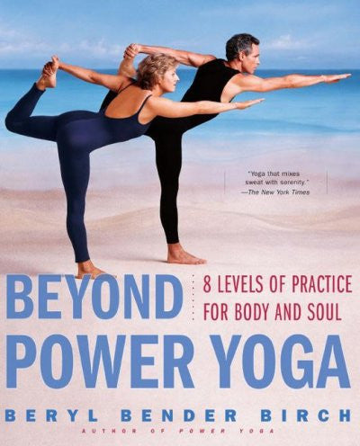 Beyond Power Yoga : 8 Levels of Practice for Body and Soul