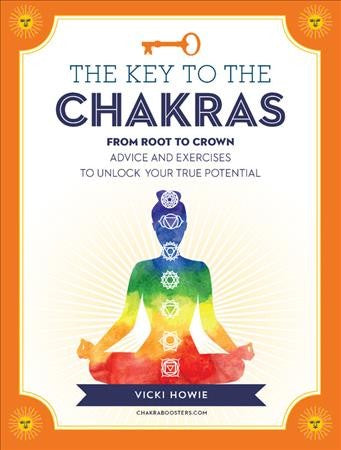 Key to the Chakras : From Root to Crown: Advice and Exercises to Unlock Your True Potential