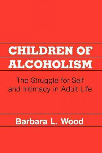 Children of Alcoholism : The Struggle for Self and Intimacy in Adult Life